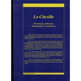 La Cheville - Physiologie - Pathologie - Th�rapeutique Et R��ducation de jean-pierre besnier