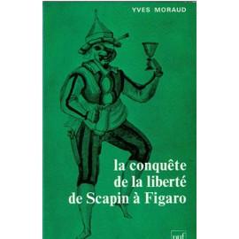 La Conqu�te De La Libert� De Scapin � Figaro de Moraud Yves