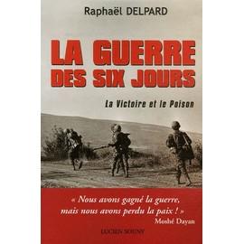 La Guerre Des Six Jours - La Victoire Et Le Poison de Rapha�l Delpard