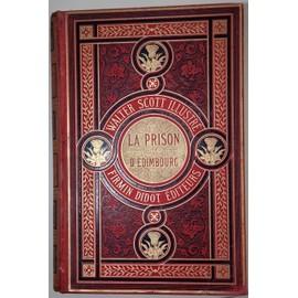 La Prison D'edimbourg. Traduction Daffry De La Monnoye. Dessins De Mm. H. Clerget, Ferdinandus, D. Maillart, Pellicier. de Scott