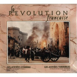 La R�volution Fran�aise : Les Ann�es Lumi�re ; Les Ann�es Terribles de Robert Enrico
