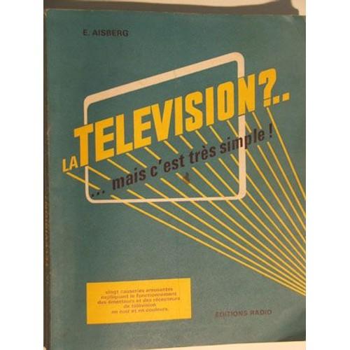 2593fa26ce3387 La Television   Mais C est Tres Simple ! de aisberg - Rakuten