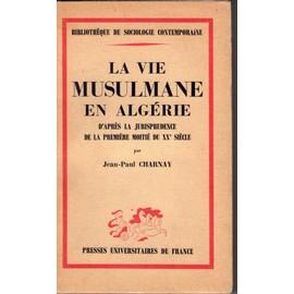 La Vie Musulmane En Alg�rie D'apr�s La Jurisprudence De La Premi�re Moiti� Du Xx E Si�cle de Jean-Paul Charnay