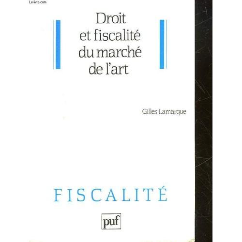 Droit Et Fiscalité Du Marché De L'art de Gilles Lamarque