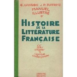Manuel Illustre D'histoire De La Litterature Francaise. Des Origines A L'epoque Contemporaine de LANSON G. - TUFFRAU P.
