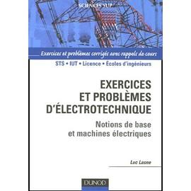 Exercices Et Probl�mes D'�lectrotechnique - Notions De Bases Et Machines �lectriques de Luc Lasne