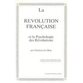 La R�volution Fran�aise Et La Psychologie Des R�volutions de gustave le bon