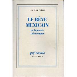 Le R�ve Mexicain Ou La Pens�e Interrompue de LE CLEZIO J.M.G