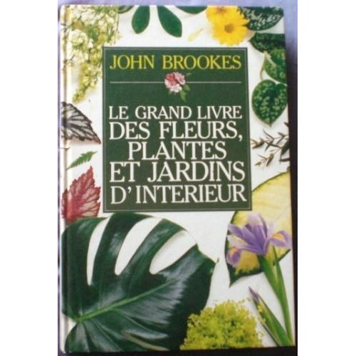 Le grand livre des fleurs plantes et jardins d 39 int rieur de john brookes format cuir - Code avantage plantes et jardins ...