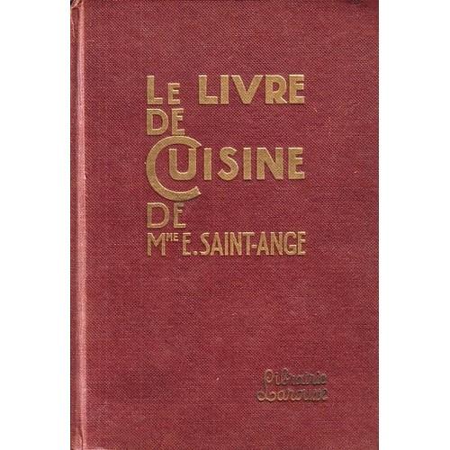 livre de cuisine de mme e. saint-ange : recettes et méthodes de la