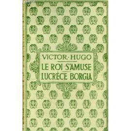 Le Roi S'amuse / Lucr�ce Borgia de victor hugo