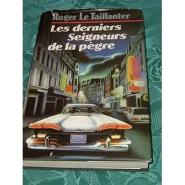 Les Derniers Seigneurs De La P�gre de LE TAILLANTER, Roger
