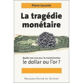 La Trag�die Mon�taire - Quelle Monnaie Pour La Mondialisation, Le Dollar Ou L'or ? de Pierre Leconte