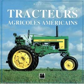 Tracteurs Agricoles Americains - Les Mod�les Classiques Et Leur Histoire de Randy Leffingwell