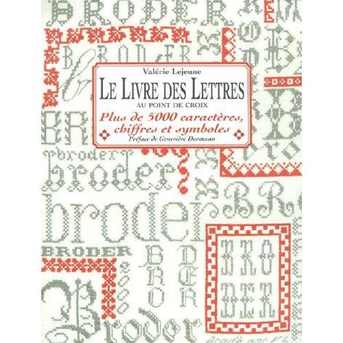 le livre des lettres au point de croix plus de 5000 caract res chiffres et symboles de. Black Bedroom Furniture Sets. Home Design Ideas