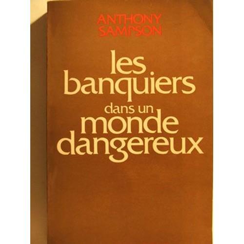 Les banquiers dans un monde dangereux de anthony sampson - Vers dans les cerises dangereux ...