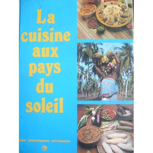La cuisine aux pays du soleil de les classiques africains for La cuisine du soleil