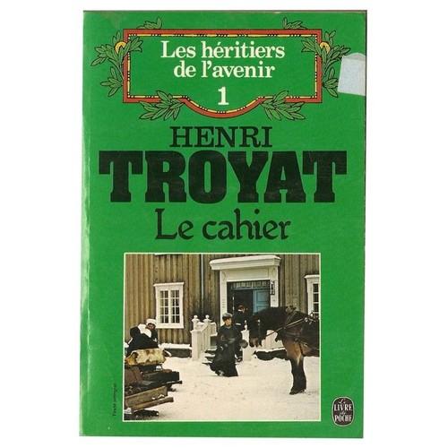 LES HERITIERS DE L'AVENIR TOME 1 . LE CAHIER - Henri Troyat