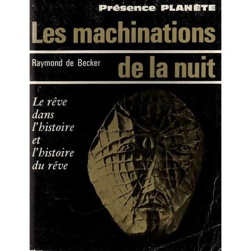 Les machinations de la nuit le reve dans l 39 histoire et l 39 histoire du reve de raymond de becker - Bruit dans les combles la nuit ...