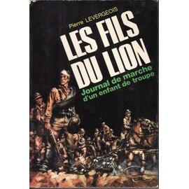 Les Fils Du Lion - Journal De Marche D'un Enfant De Troupe de levergeois, pierre