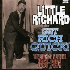 Get Rich Quick ! The Birth Of A Legend 1951-1954 - Little Richard,