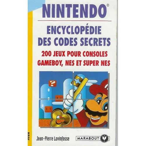 Nintendo encyclop die des codes secrets 200 jeux pour consoles gameboy nes et super nes de - Histoire des consoles de jeux ...