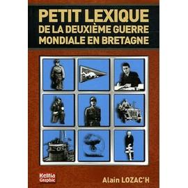Petit Lexique De La Deuxi�me Guerre Mondiale En Bretagne - 1939-1945 de Alain Lozac'h