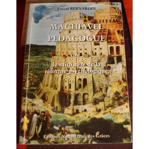 machiavel p�dagogue-ou le minist�re de la r�forme psychologique