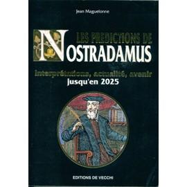 Les Pr�dictions De Nostradamus - Interpr�tations, Actualit�, Avenir Jusqu'en 2025 de jean maguelonne