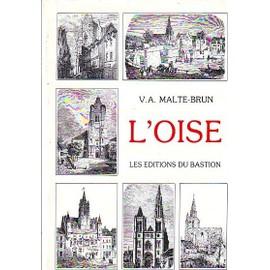 L'oise. Histoire, G�ographie, Statistique, Administration. de v a malte brun