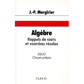 Algebre - Rappels De Cours Et Exercices R�solus, Deug, Classes Pr�pas de Jean Paul Margirier