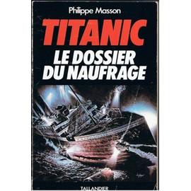 Titanic - Le Dossier Du Naufrage de Philippe Masson