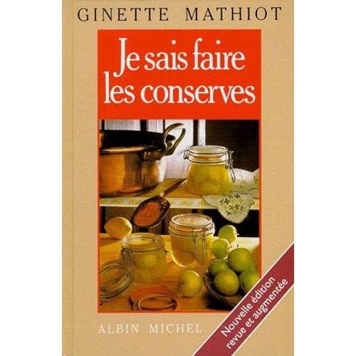 Je sais faire les conserves comment les utiliser dition 1999 de ginette mathiot format reli - Comment faire des conserves en bocaux sans sterilisateur ...