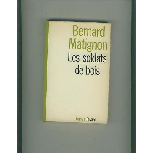 Les Soldats De Bois de Bernard matignon  Livre Neuf Occasion ~ Ce Bois Bernard