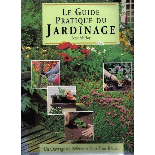 Le guide pratique du jardinage de peter mchoy for Tout sur le jardinage