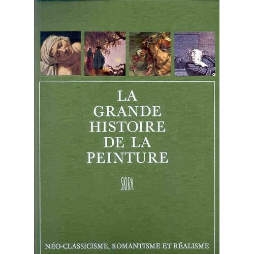 la grande histoire de la peinture neo classicisme romantisme et realisme