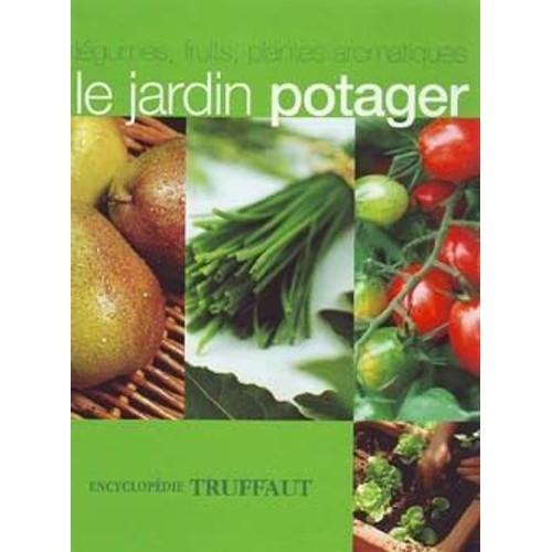 Le jardin potager encyclop die truffaut de patrick mioulane for Jardin l encyclopedie