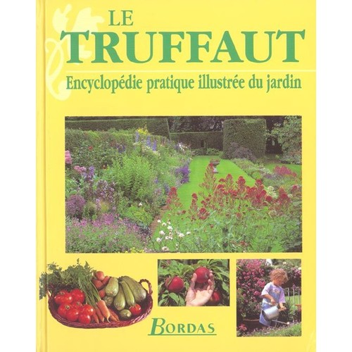 le truffaut encyclop die pratique illustr e du jardin. Black Bedroom Furniture Sets. Home Design Ideas
