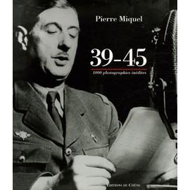 39-45 - Mille Images In�dites Des Archives Militaires de Pierre Miquel