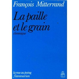 La Paille Et Le Grain - Chronique de Fran�ois Mitterrand