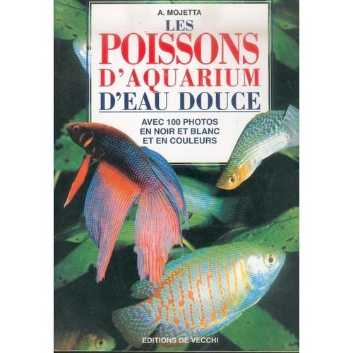 encyclop die des poissons d 39 aquarium d 39 eau douce de mojetta a. Black Bedroom Furniture Sets. Home Design Ideas