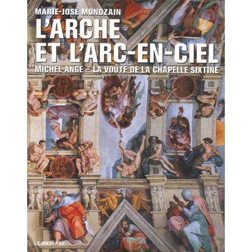 L 39 arche et l 39 arc en ciel michel ange la vo te de la chapelle sixtine de marie jos mondzain - Michel ange chapelle sixtine plafond ...