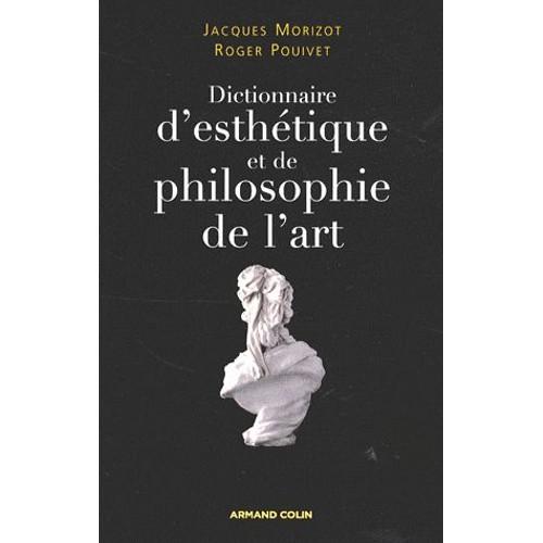 Dictionnaire D\'esthétique Et De Philosophie De L\'art de Jacques Morizot