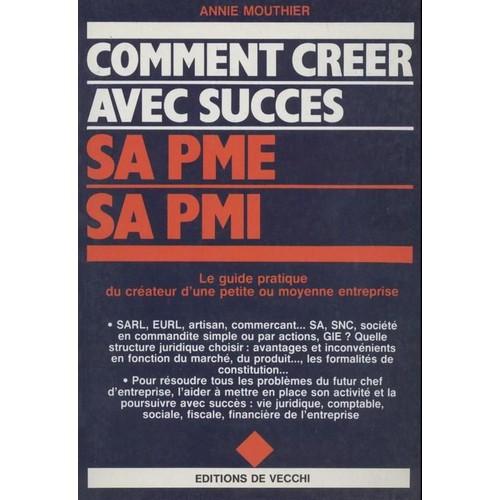 Comment cr er avec succ s sa pme sa pmi le guide for Creer petite entreprise