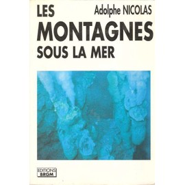 Les Montagnes Sous La Mer - Expansion Des Oc�ans Et Tectonique Des Plaques de Adolphe Nicolas