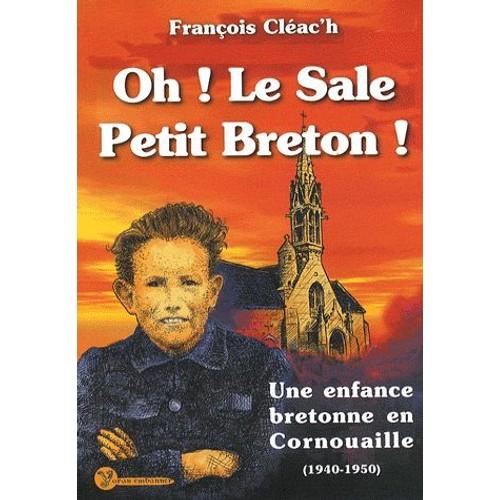 oh le sale petit breton une enfance bretonne en cornouaille 1940 1950. Black Bedroom Furniture Sets. Home Design Ideas