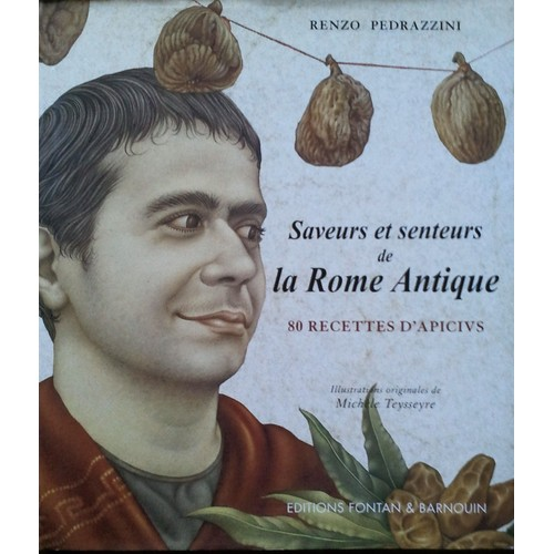 Saveurs et senteurs de la rome antique 80 recettes d - La cuisine de la rome antique ...