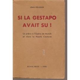 Si La Gestapo Avait Su ! Un Pretre A L'opera De Munich Et Dans La Haute Couture. de jean p�lissier