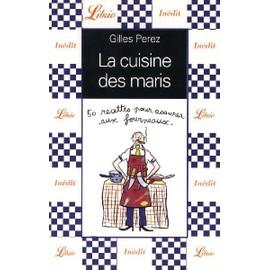 La Cuisine Des Maris - 50 Recettes Pour Assurer Aux Fourneaux de Gilles Perez