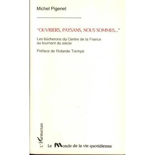 Pigenet-Michel-Ouvriers-Paysans-Nous-Sommes-Bucherons-Du-Centre-Au-Tournant-Du-Siecle-Livre-188646230 L.jpg 1ae51904847
